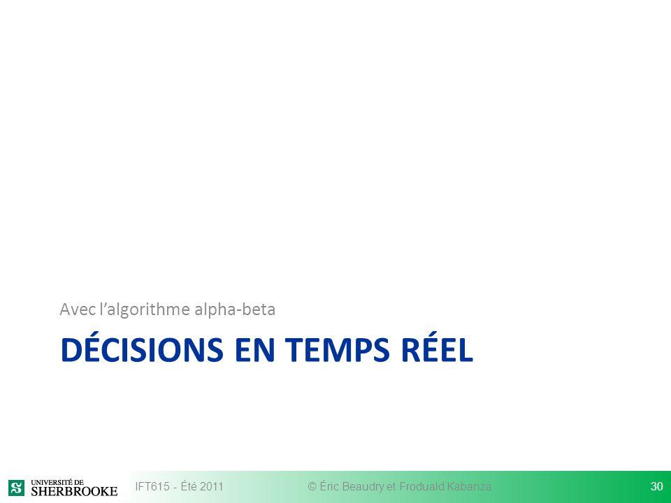 DÉCISIONS EN TEMPS RÉEL Avec lalgorithme alpha-beta IFT615 - Été 2011© Éric Beaudry et Froduald Kabanza30