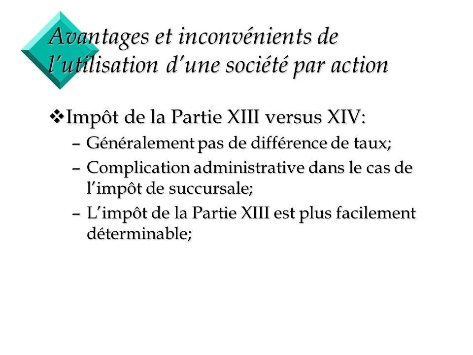 13 Avantages et inconvénients de lutilisation dune société par action vImpôt de la Partie XIII versus XIV: –Généralement pas de différence de taux; –C