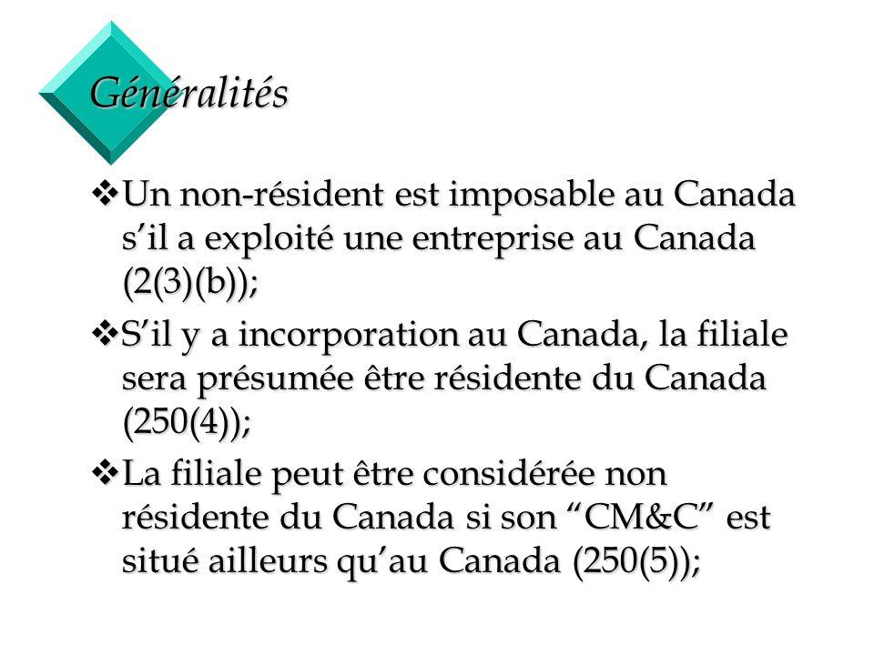 2 Généralités vUn non-résident est imposable au Canada sil a exploité une entreprise au Canada (2(3)(b)); vSil y a incorporation au Canada, la filiale