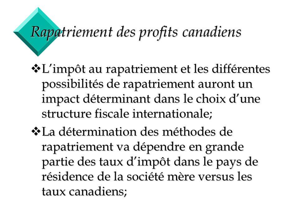 29 Rapatriement des profits canadiens vLimpôt au rapatriement et les différentes possibilités de rapatriement auront un impact déterminant dans le cho