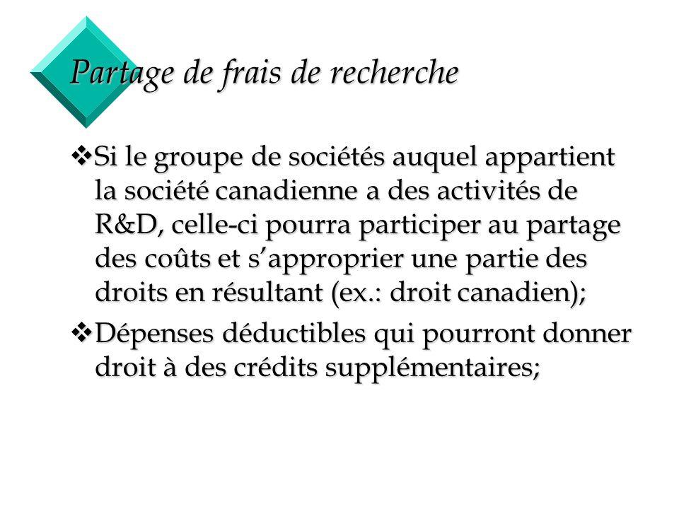 36 Partage de frais de recherche vSi le groupe de sociétés auquel appartient la société canadienne a des activités de R&D, celle-ci pourra participer