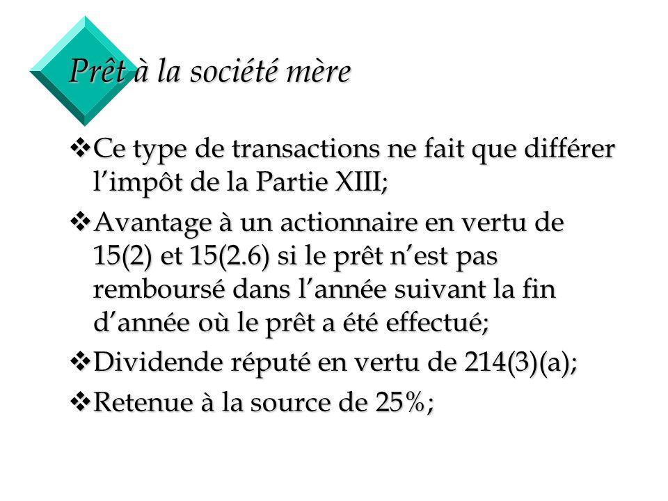 39 Prêt à la société mère vCe type de transactions ne fait que différer limpôt de la Partie XIII; vAvantage à un actionnaire en vertu de 15(2) et 15(2