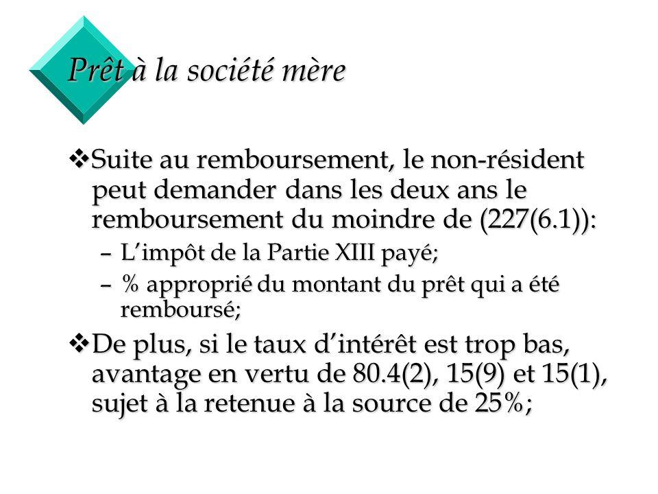 40 Prêt à la société mère vSuite au remboursement, le non-résident peut demander dans les deux ans le remboursement du moindre de (227(6.1)): –Limpôt