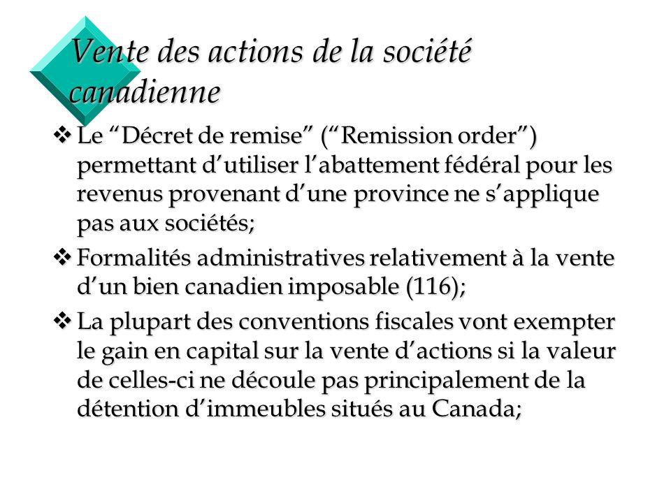 47 Vente des actions de la société canadienne vLe Décret de remise (Remission order) permettant dutiliser labattement fédéral pour les revenus provena