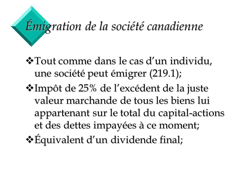 50 Émigration de la société canadienne vTout comme dans le cas dun individu, une société peut émigrer (219.1); vImpôt de 25% de lexcédent de la juste