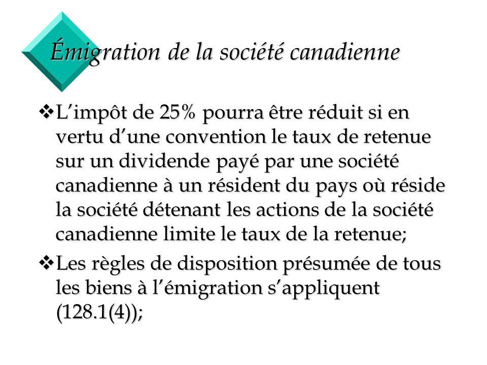 51 Émigration de la société canadienne vLimpôt de 25% pourra être réduit si en vertu dune convention le taux de retenue sur un dividende payé par une