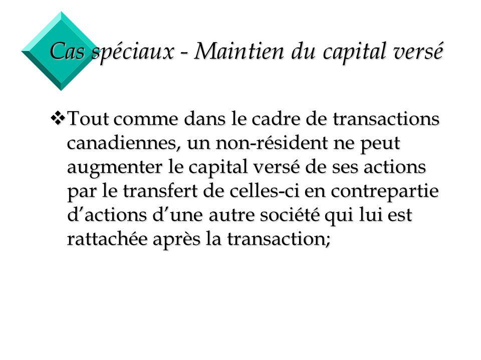 52 Cas spéciaux - Maintien du capital versé vTout comme dans le cadre de transactions canadiennes, un non-résident ne peut augmenter le capital versé