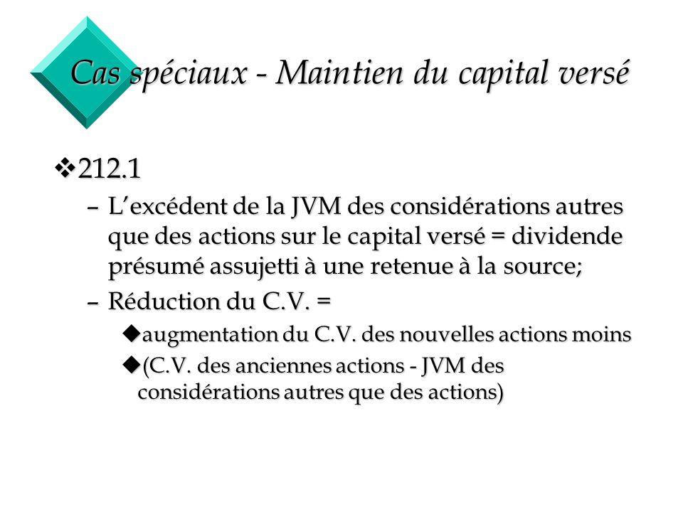 53 Cas spéciaux - Maintien du capital versé v212.1 –Lexcédent de la JVM des considérations autres que des actions sur le capital versé = dividende pré
