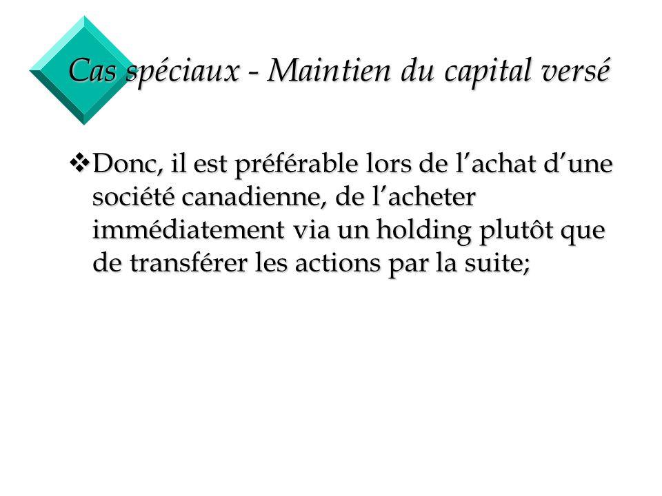 54 Cas spéciaux - Maintien du capital versé vDonc, il est préférable lors de lachat dune société canadienne, de lacheter immédiatement via un holding
