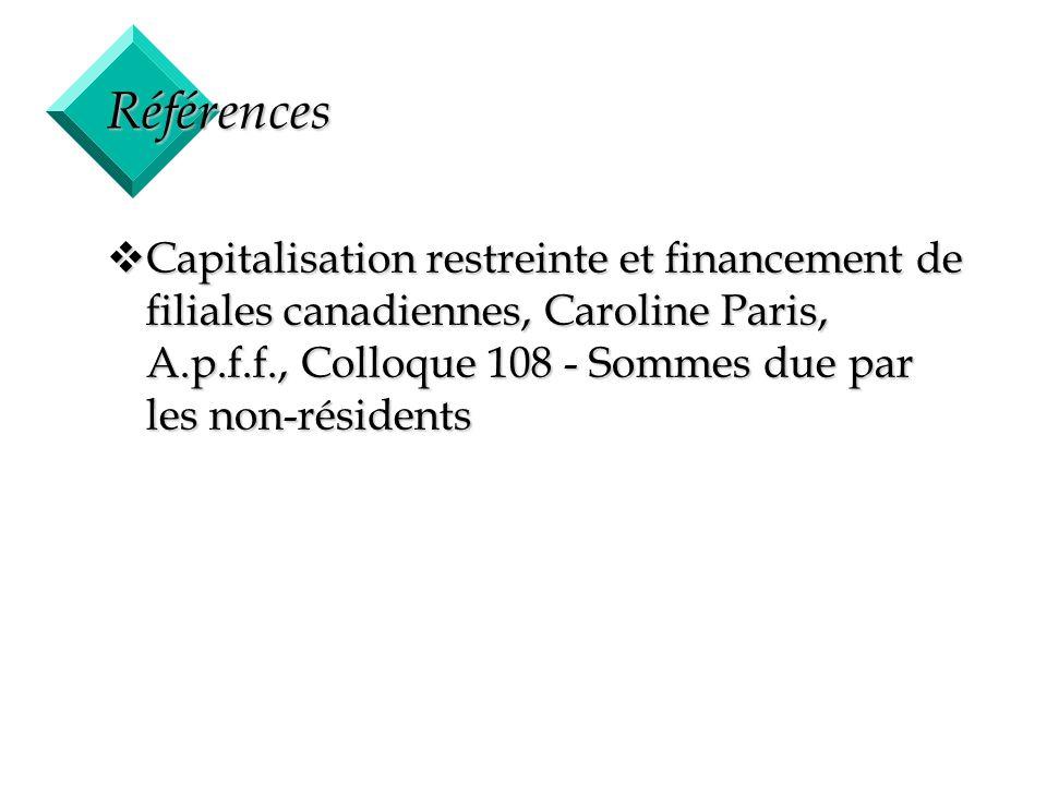 55 Références v Capitalisation restreinte et financement de filiales canadiennes, Caroline Paris, A.p.f.f., Colloque 108 - Sommes due par les non-rési