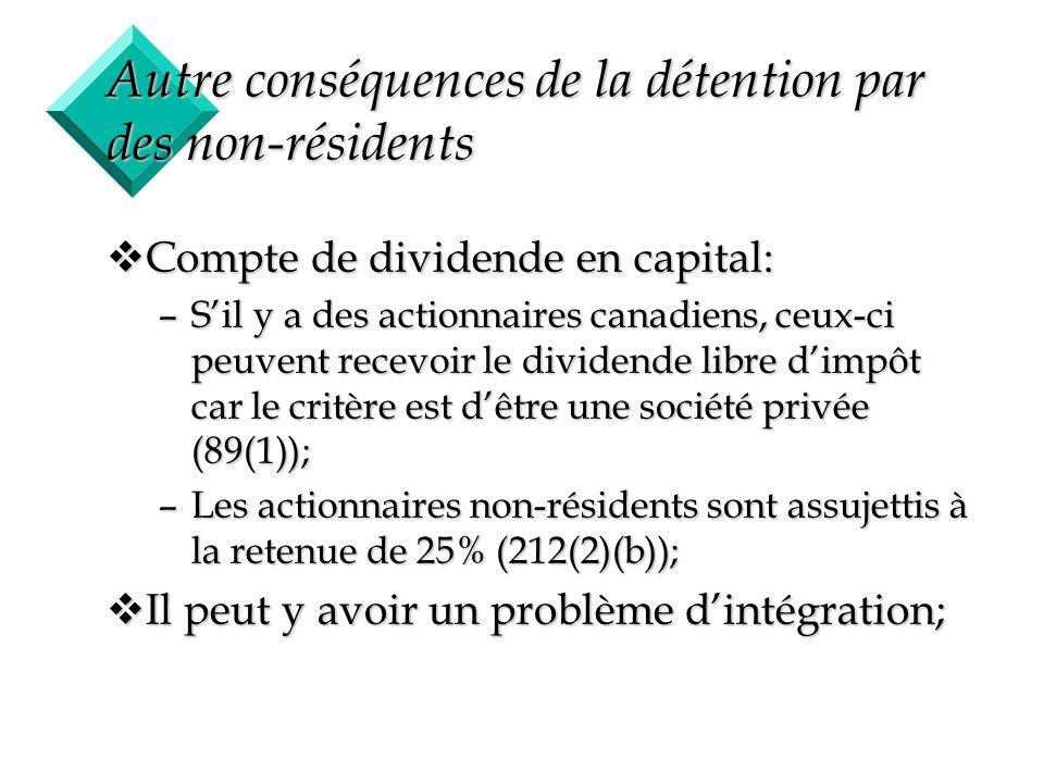 6 Autre conséquences de la détention par des non-résidents vCompte de dividende en capital: –Sil y a des actionnaires canadiens, ceux-ci peuvent recev