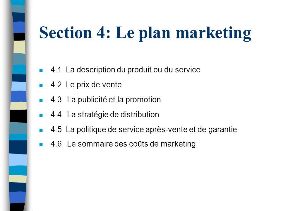 Section 4: Le plan marketing n 4.1 La description du produit ou du service n 4.2 Le prix de vente n 4.3 La publicité et la promotion n 4.4 La stratégi