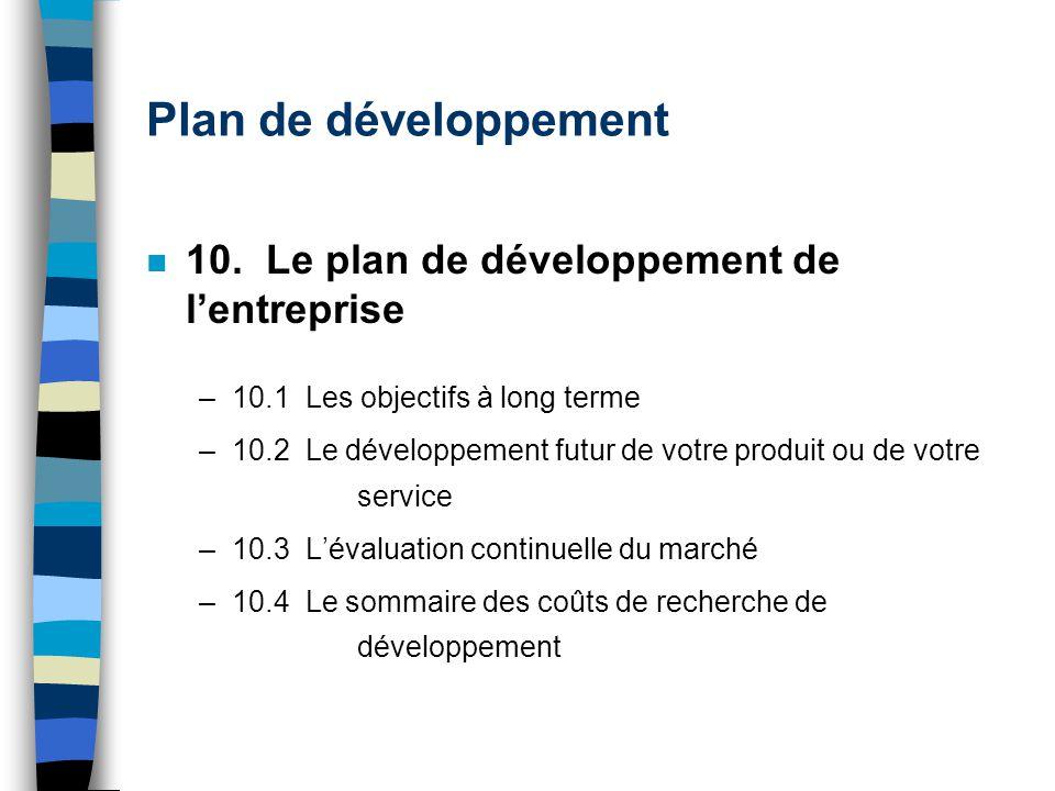 Plan de développement n 10. Le plan de développement de lentreprise –10.1 Les objectifs à long terme –10.2 Le développement futur de votre produit ou
