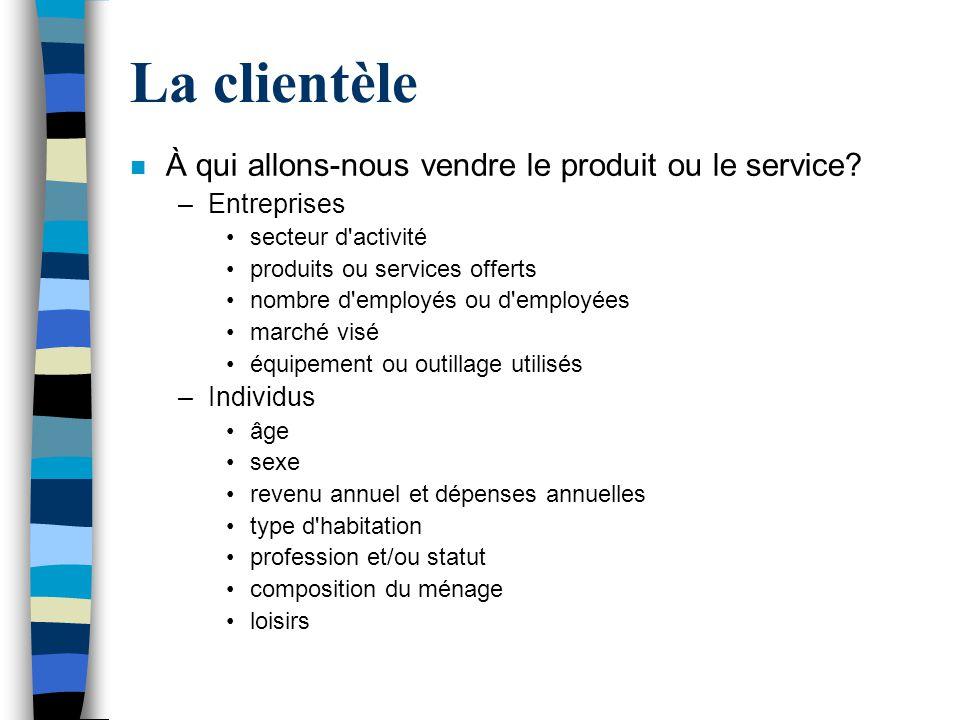 La clientèle n À qui allons-nous vendre le produit ou le service? –Entreprises secteur d'activité produits ou services offerts nombre d'employés ou d'