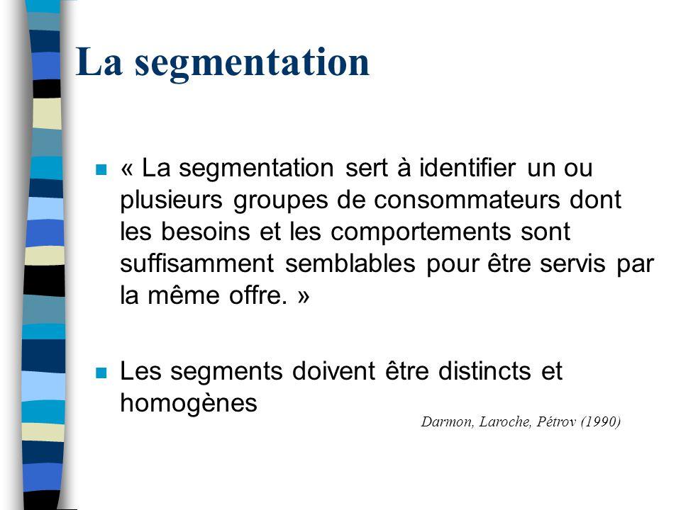 La segmentation n « La segmentation sert à identifier un ou plusieurs groupes de consommateurs dont les besoins et les comportements sont suffisamment