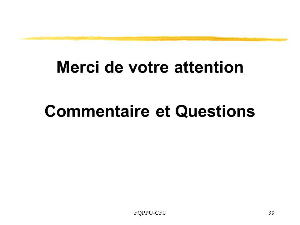 FQPPU-CFU39 Merci de votre attention Commentaire et Questions