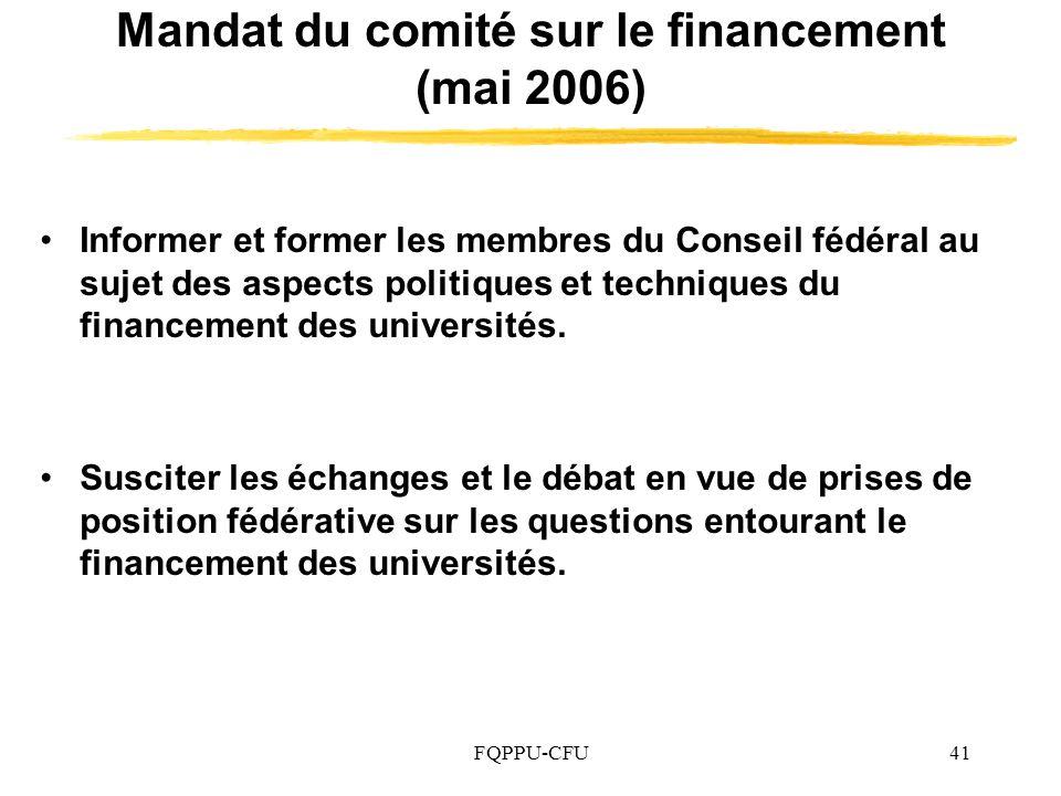 FQPPU-CFU41 Mandat du comité sur le financement (mai 2006) Informer et former les membres du Conseil fédéral au sujet des aspects politiques et techniques du financement des universités.