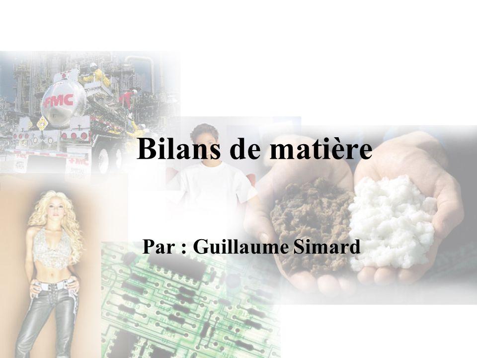 Bilans de matière Par : Guillaume Simard