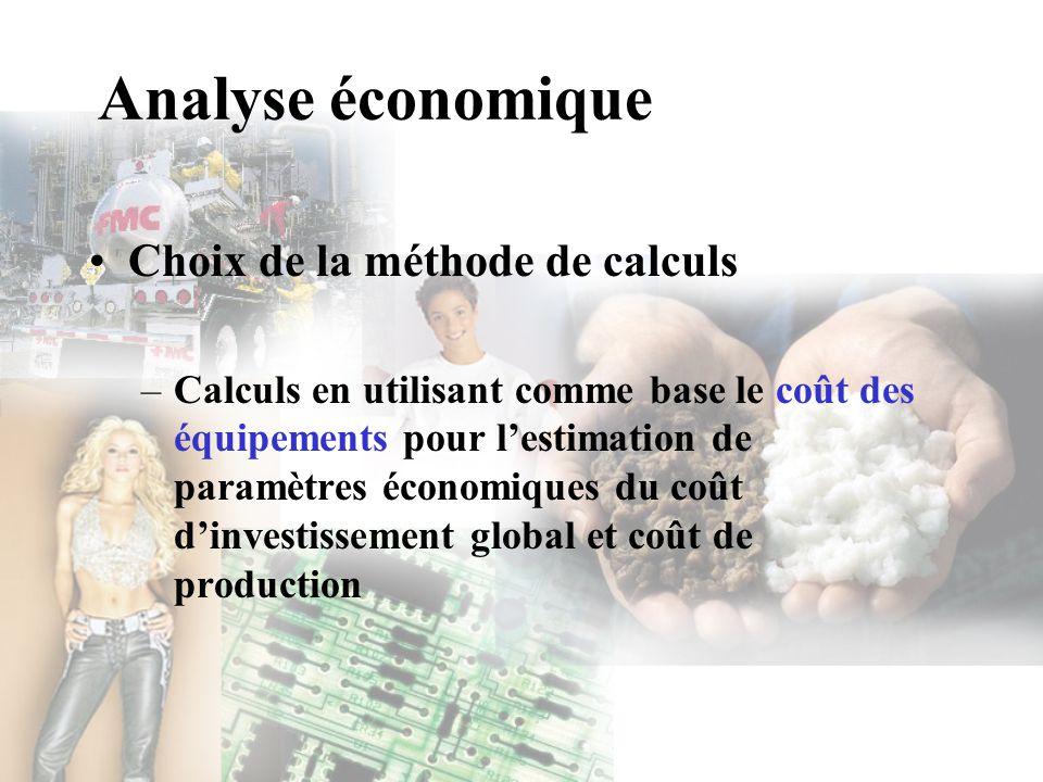Analyse économique Choix de la méthode de calculs –Calculs en utilisant comme base le coût des équipements pour lestimation de paramètres économiques