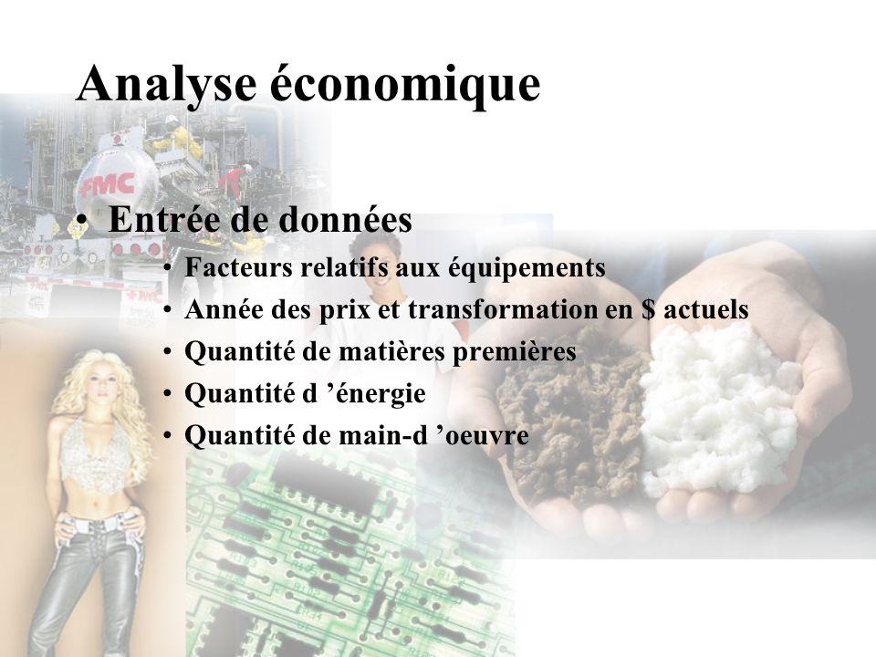 Analyse économique Entrée de données Facteurs relatifs aux équipements Année des prix et transformation en $ actuels Quantité de matières premières Qu