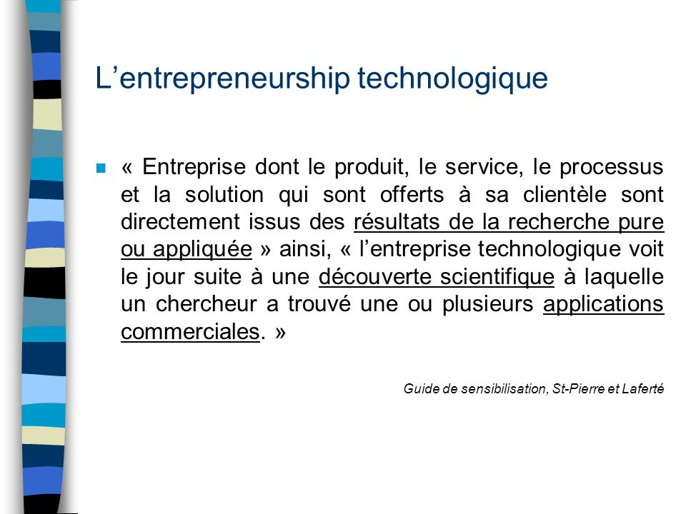 Lentrepreneurship technologique n « Entreprise dont le produit, le service, le processus et la solution qui sont offerts à sa clientèle sont directeme