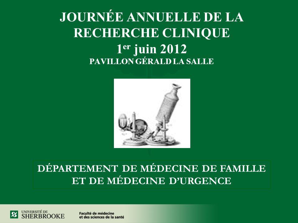 JOURNÉE ANNUELLE DE LA RECHERCHE CLINIQUE 1 er juin 2012 PAVILLON GÉRALD LA SALLE DÉPARTEMENT DE MÉDECINE DE FAMILLE ET DE MÉDECINE DURGENCE