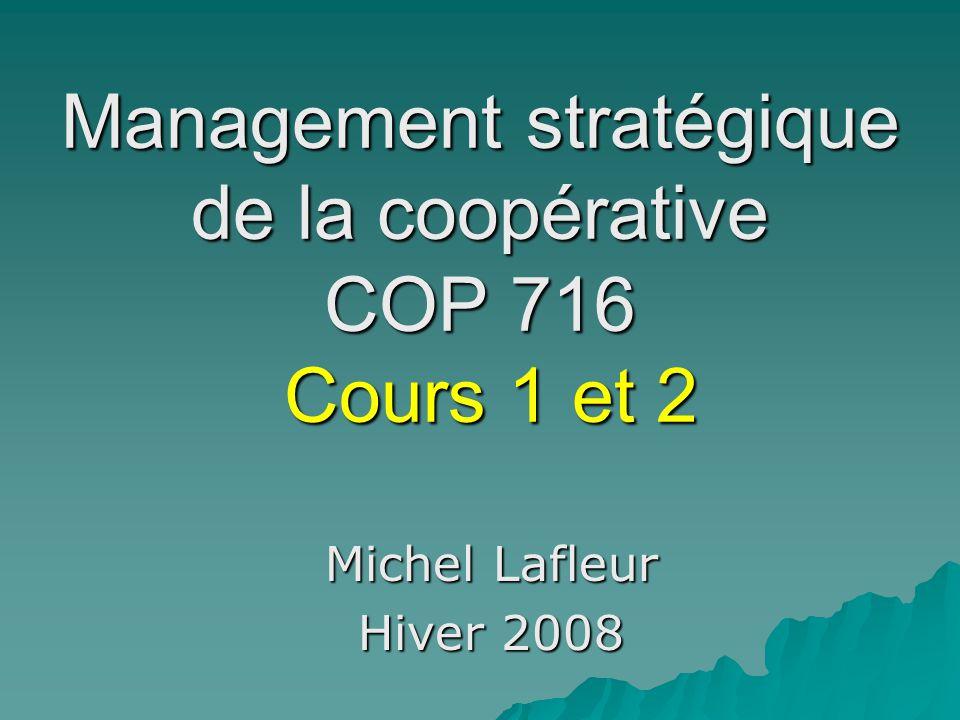 Management stratégique de la coopérative COP 716 Cours 1 et 2 Michel Lafleur Hiver 2008