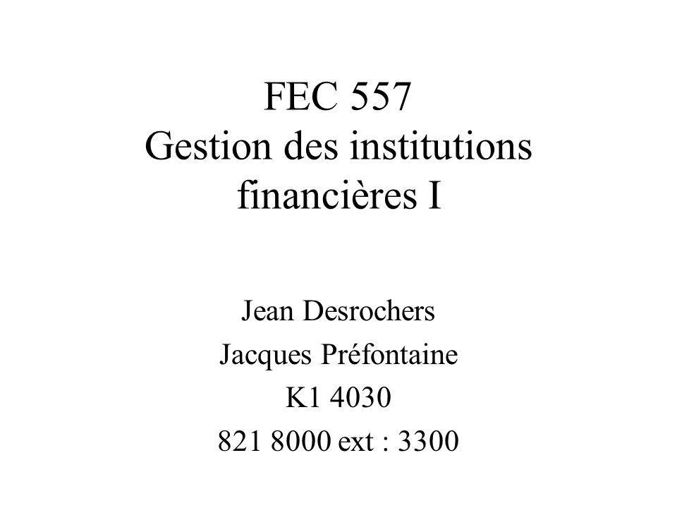 FEC 557 Gestion des institutions financières I Jean Desrochers Jacques Préfontaine K1 4030 821 8000 ext : 3300
