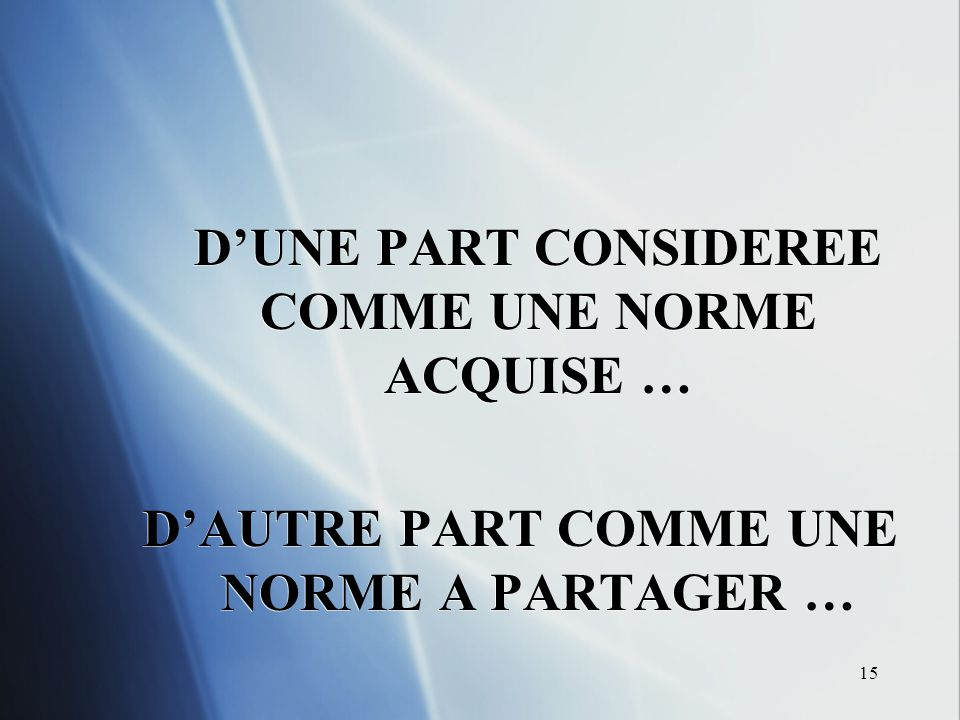 15 DUNE PART CONSIDEREE COMME UNE NORME ACQUISE … DAUTRE PART COMME UNE NORME A PARTAGER … DUNE PART CONSIDEREE COMME UNE NORME ACQUISE … DAUTRE PART COMME UNE NORME A PARTAGER …