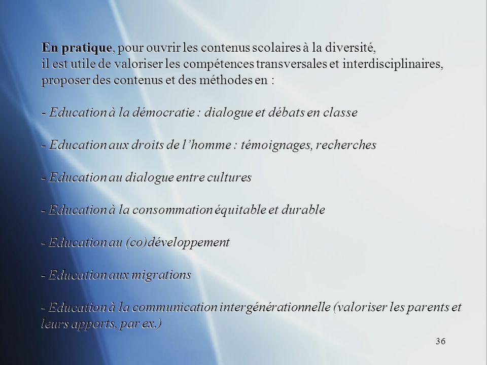 36 En pratique, pour ouvrir les contenus scolaires à la diversité, il est utile de valoriser les compétences transversales et interdisciplinaires, pro
