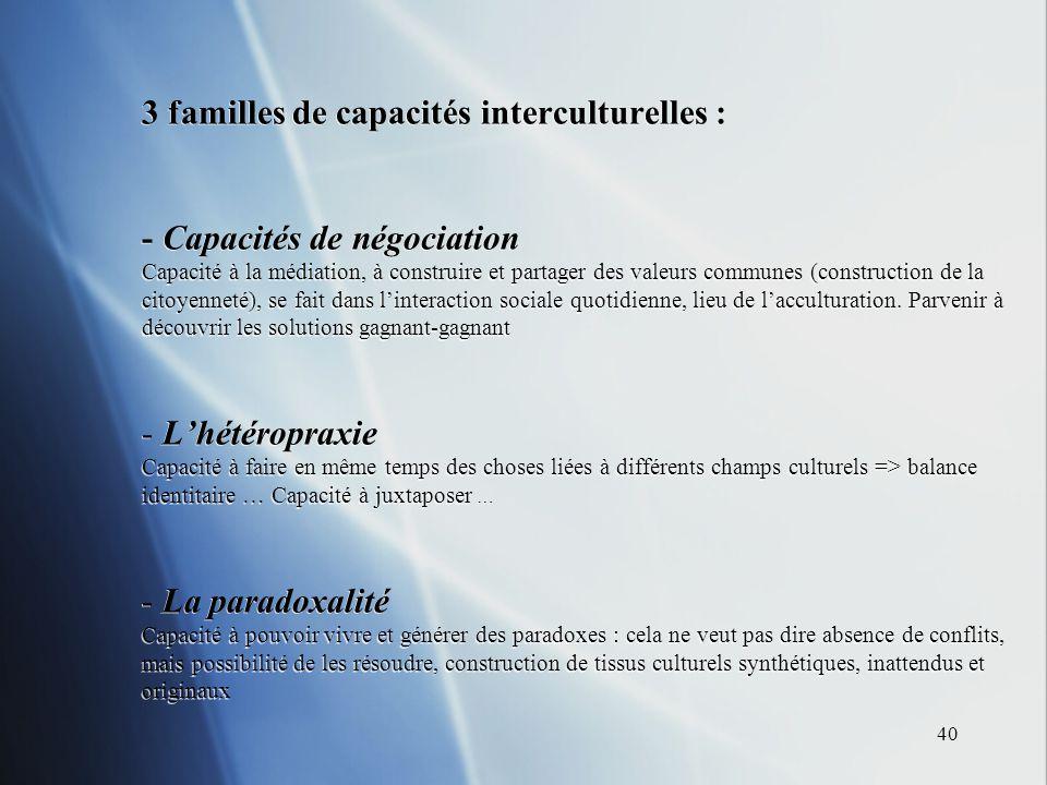 40 3 familles de capacités interculturelles : - Capacités de négociation Capacité à la médiation, à construire et partager des valeurs communes (const