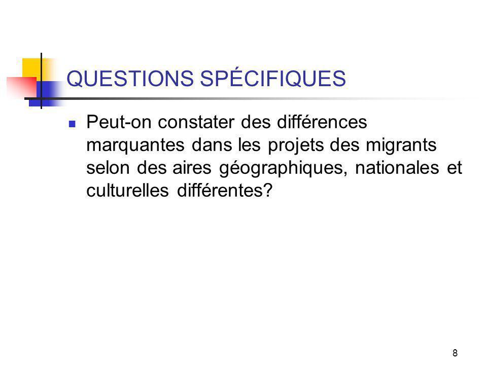 8 QUESTIONS SPÉCIFIQUES Peut-on constater des différences marquantes dans les projets des migrants selon des aires géographiques, nationales et culturelles différentes