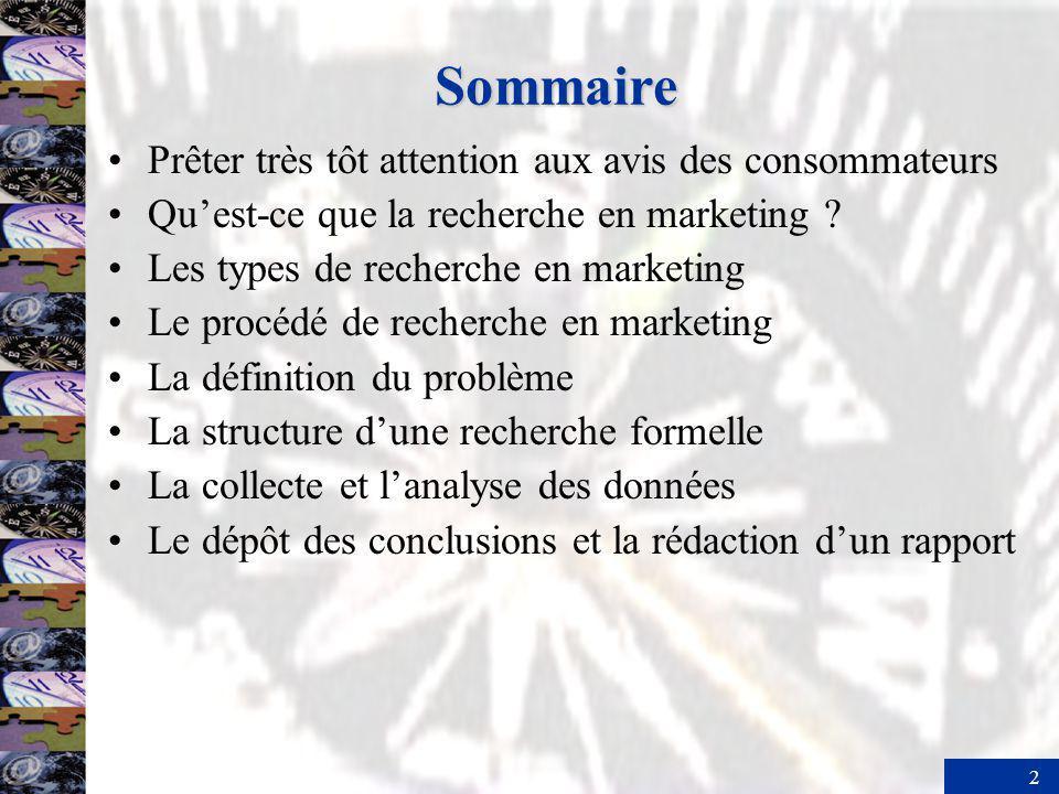 2 Sommaire Prêter très tôt attention aux avis des consommateurs Quest-ce que la recherche en marketing ? Les types de recherche en marketing Le procéd