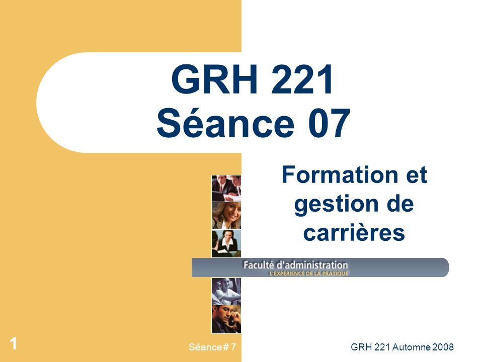 GRH 221 Automne 2008 32 Séance # 7 Évaluation de la formation : quatre niveaux de critères 1.