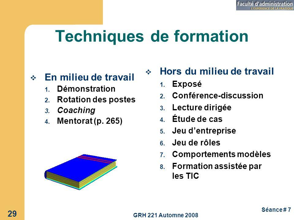 GRH 221 Automne 2008 29 Séance # 7 Techniques de formation En milieu de travail 1. Démonstration 2. Rotation des postes 3. Coaching 4. Mentorat (p. 26