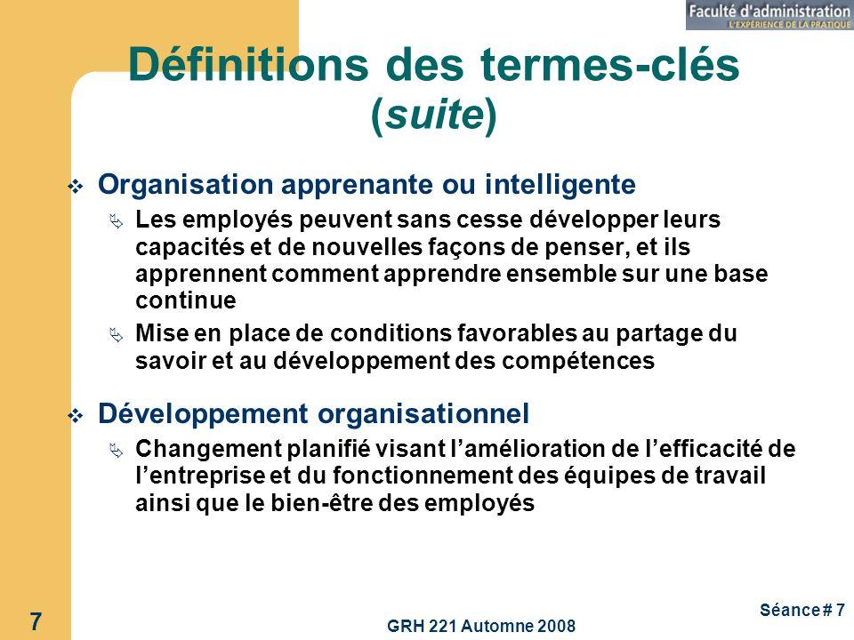 GRH 221 Automne 2008 7 Séance # 7 Organisation apprenante ou intelligente Les employés peuvent sans cesse développer leurs capacités et de nouvelles f