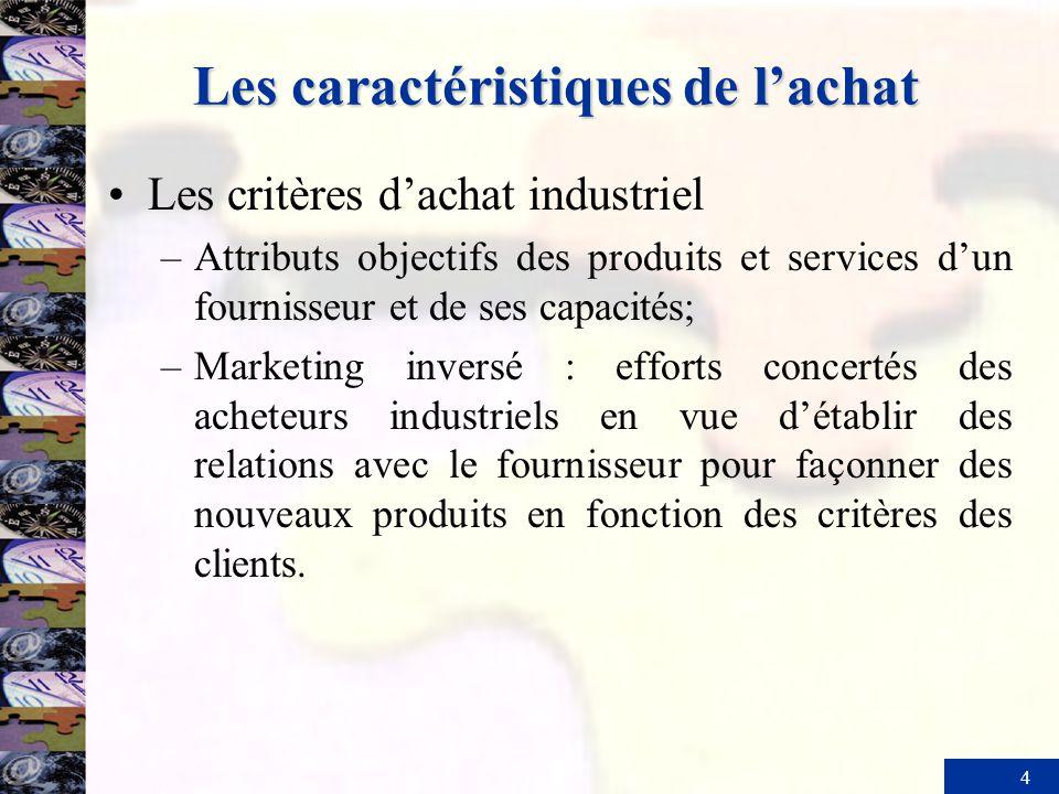 4 Les caractéristiques de lachat Les critères dachat industriel –Attributs objectifs des produits et services dun fournisseur et de ses capacités; –Ma