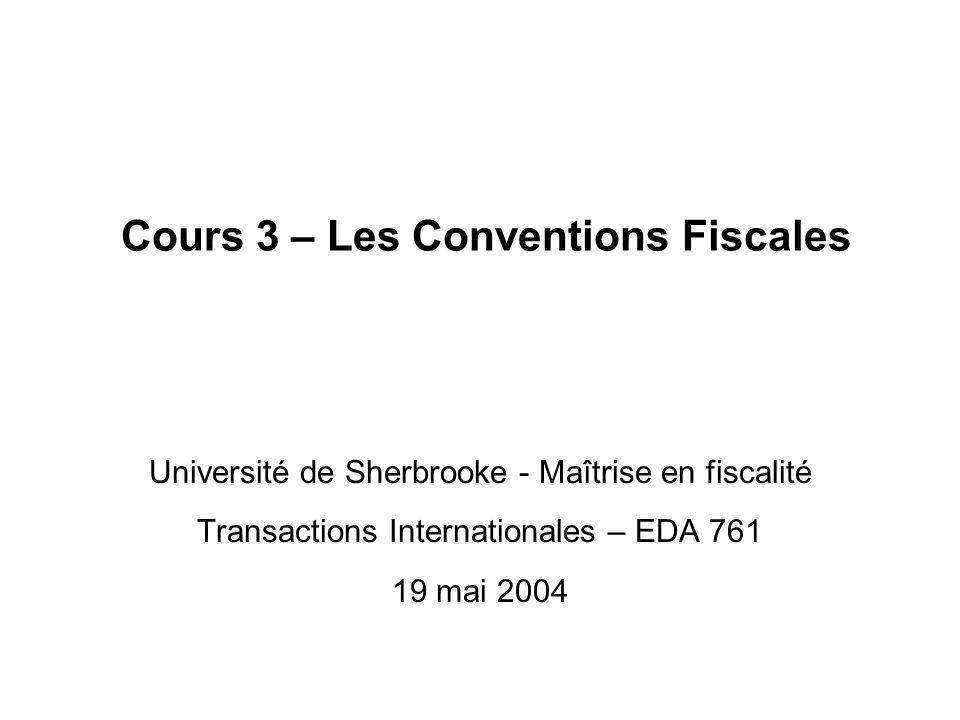 Cours 3 – Les Conventions Fiscales Université de Sherbrooke - Maîtrise en fiscalité Transactions Internationales – EDA 761 19 mai 2004 Université de S