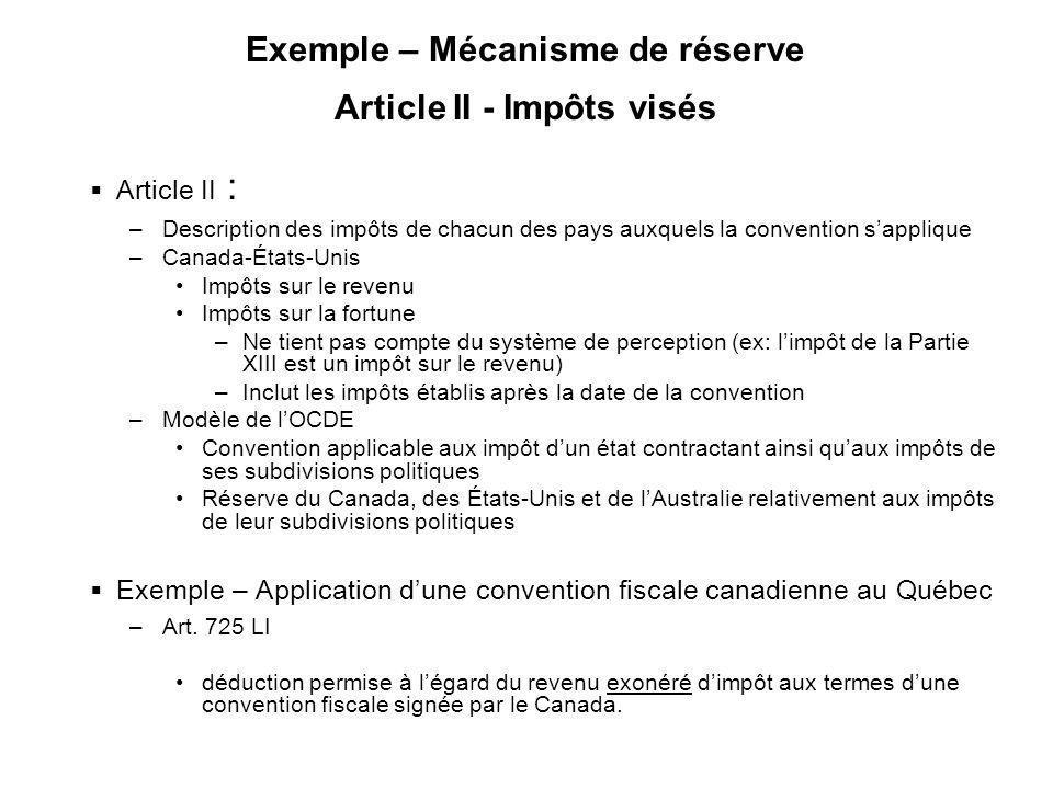 12 Exemple – Mécanisme de réserve Article II - Impôts visés Article II : –Description des impôts de chacun des pays auxquels la convention sapplique –