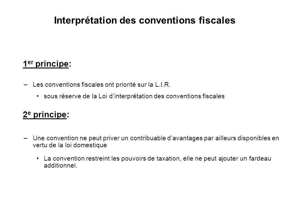 17 Interprétation des conventions fiscales 1 er principe: –Les conventions fiscales ont priorité sur la L.I.R. sous réserve de la Loi dinterprétation
