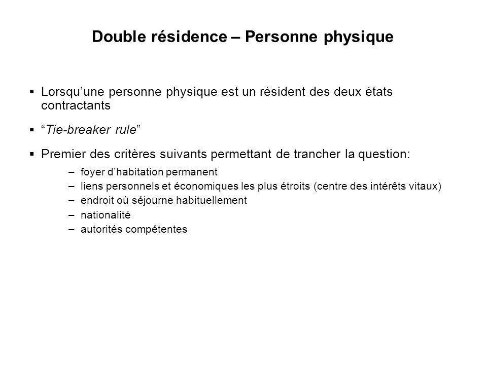 21 Double résidence – Personne physique Lorsquune personne physique est un résident des deux états contractants Tie-breaker rule Premier des critères
