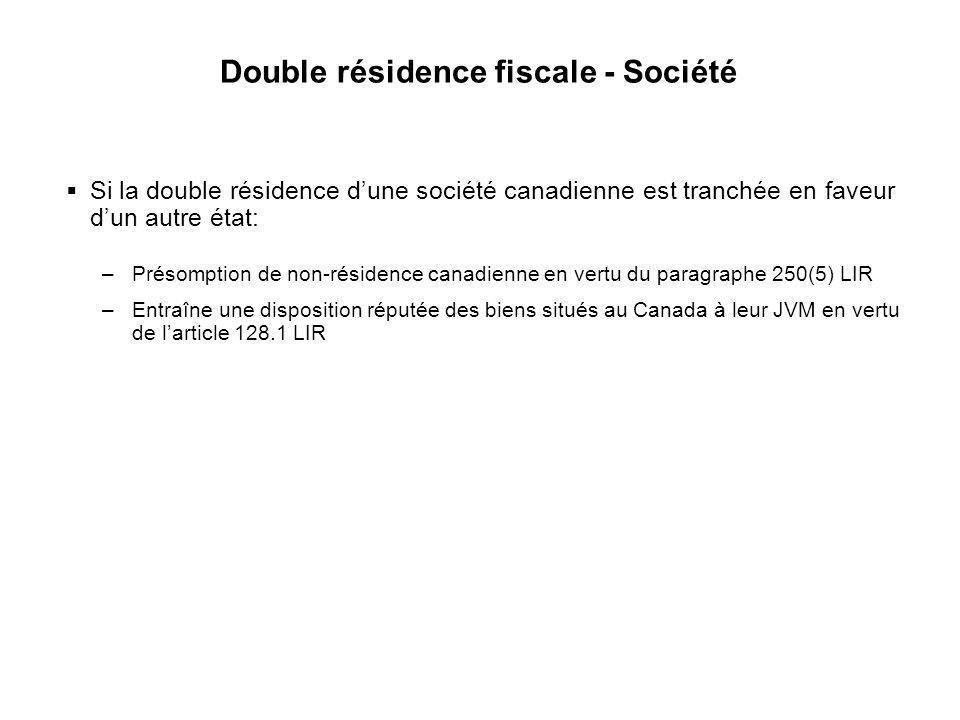 22 Double résidence fiscale - Société Si la double résidence dune société canadienne est tranchée en faveur dun autre état: –Présomption de non-réside