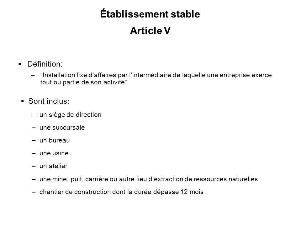29 Établissement stable Article V Définition: –Installation fixe daffaires par lintermédiaire de laquelle une entreprise exerce tout ou partie de son