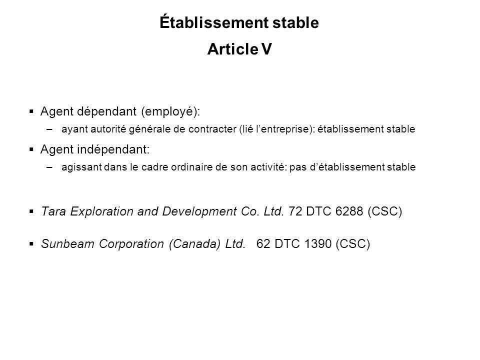 30 Établissement stable Article V Agent dépendant (employé): –ayant autorité générale de contracter (lié lentreprise): établissement stable Agent indé