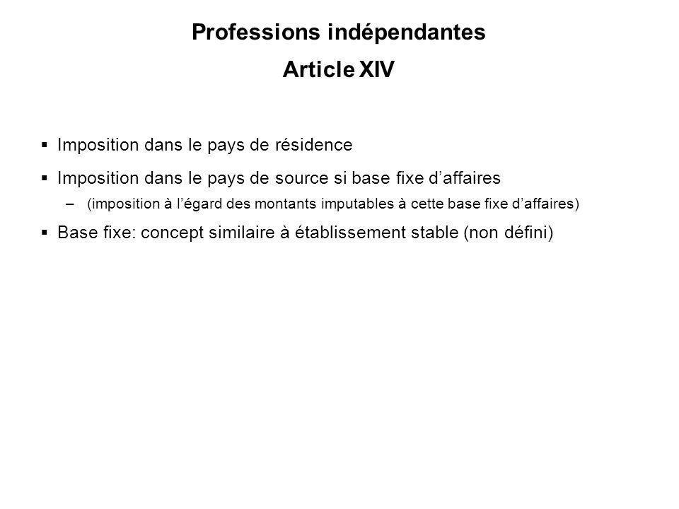 37 Professions indépendantes Article XIV Imposition dans le pays de résidence Imposition dans le pays de source si base fixe daffaires –(imposition à