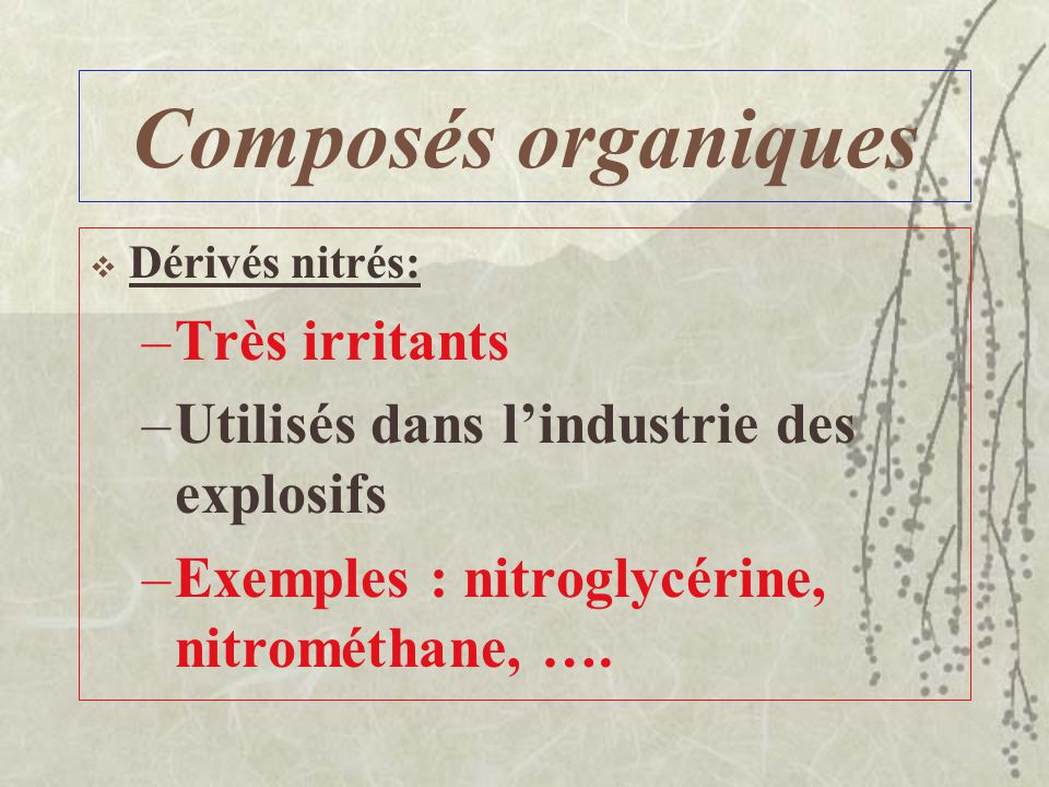 Composés organiques Amines : –Irritants sévères et des toxiques –Utilisés comme inhibiteurs de corrosion, stabilisants et durcisseurs –Exemples : méth