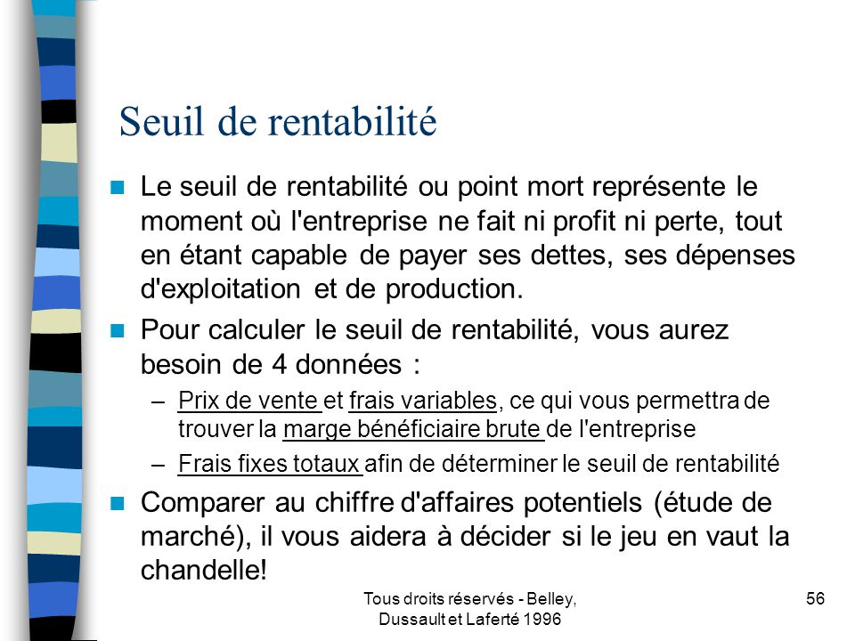 Tous droits réservés - Belley, Dussault et Laferté 1996 57 Marge bénéficiaire brute La marge bénéficiaire brute est la différence entre le prix de vente le le coût de fabrication ou d achat du produit.