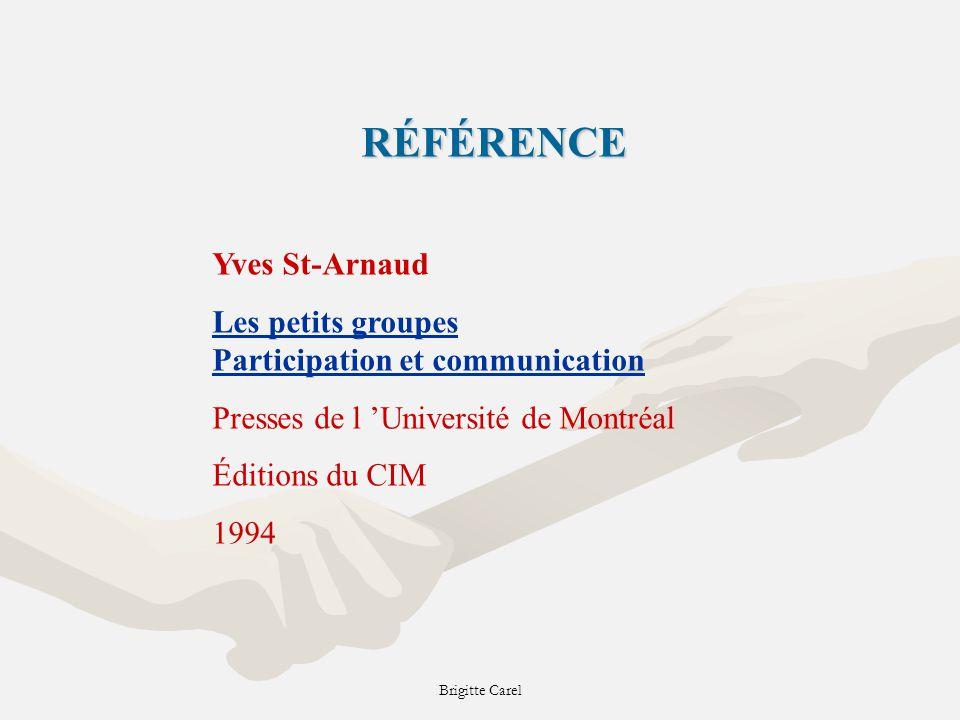 Brigitte CarelRÉFÉRENCE Yves St-Arnaud Les petits groupes Participation et communication Presses de l Université de Montréal Éditions du CIM 1994