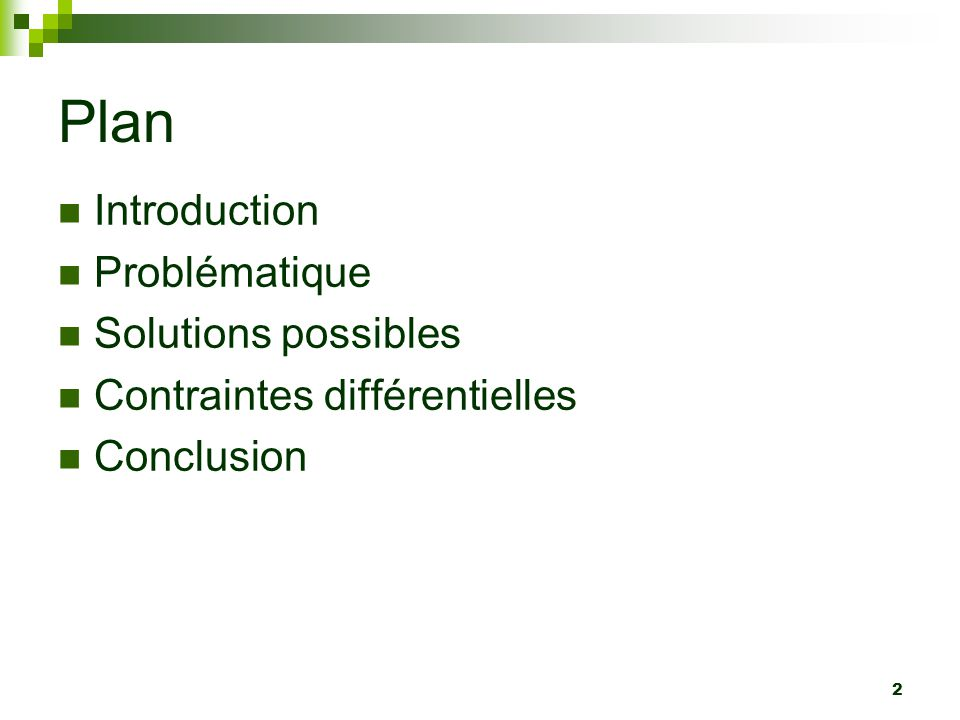 2 Plan Introduction Problématique Solutions possibles Contraintes différentielles Conclusion