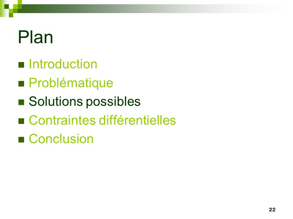 22 Plan Introduction Problématique Solutions possibles Contraintes différentielles Conclusion